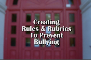 Rules and Rubrics to Prevent Bullying