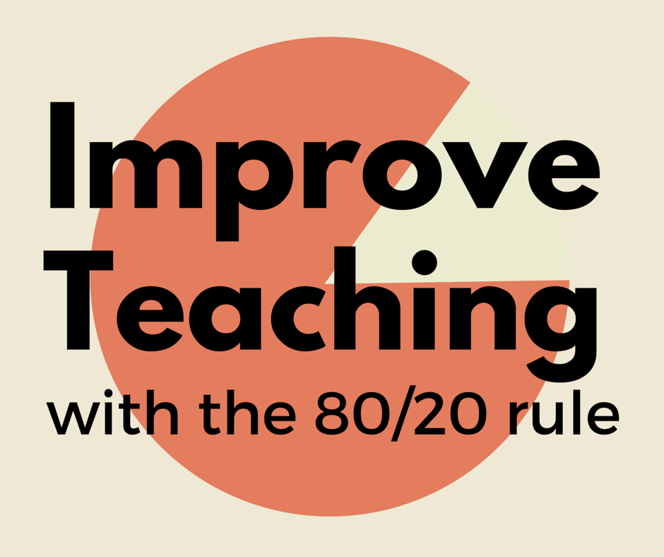 The 8020 Rule For Teachers Maximize Your Potential In Less Time