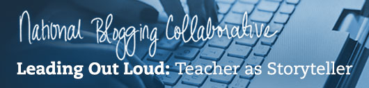 National Blogging Collaborative, Leading Out Loud: Teacher as Storyteller