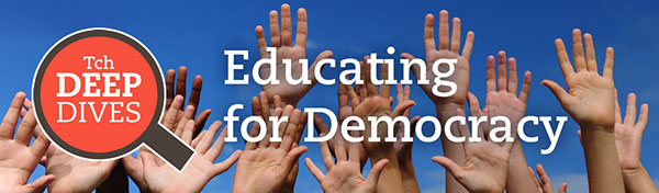Tch Deep Dives: Educating for Democracy