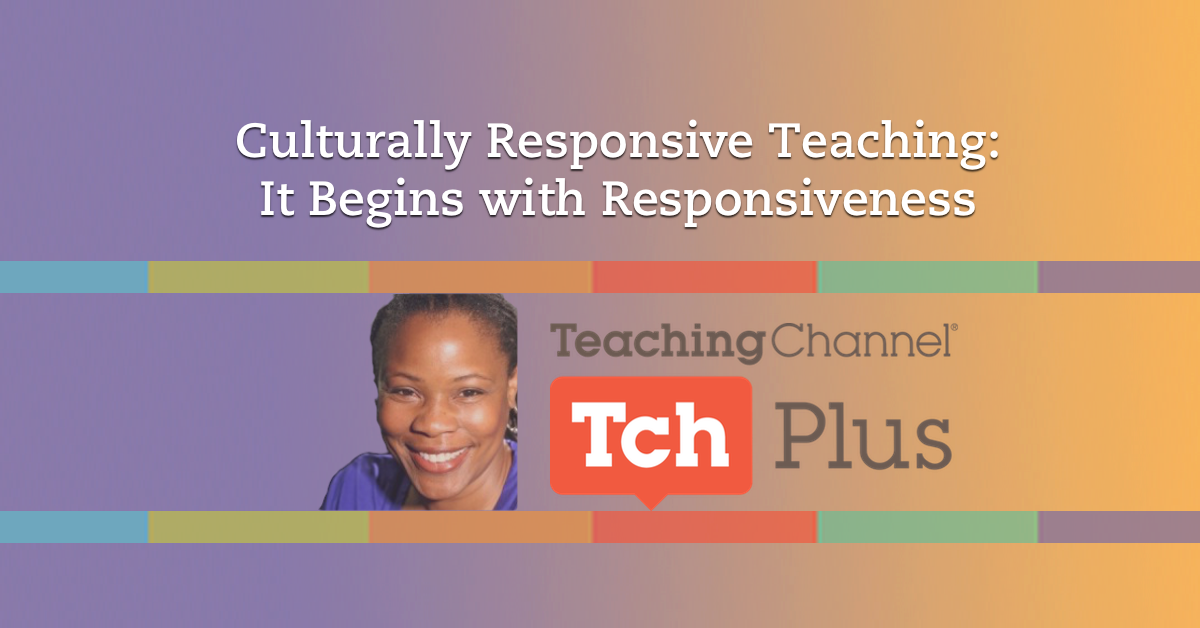 Culturally Responsive Teaching: It Begins With Responsiveness