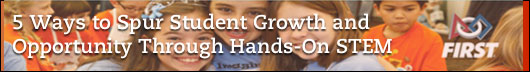 5 ways to spur student growth and opportunity through hands-on STEM