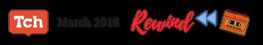 Tch March 2018 Rewind Blog Header